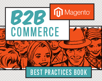 Magento B2B Commerce Best Practices eBook