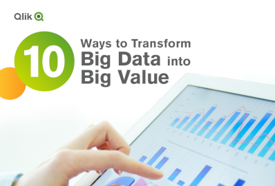 Qlik 10 Ways to Transform Big Data into Big Value