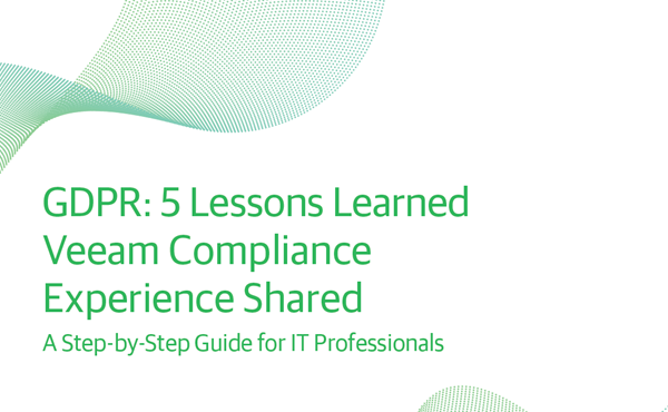 Veeam GDPR: 5 Lessons Learned. A Step-by-Step Guide for IT Professionals