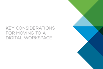VMware Key Considerations for Moving to a Digital Workspace